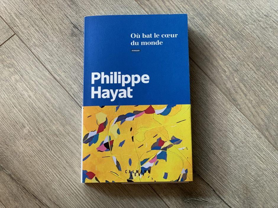 Où bat le cœur du monde – Philippe Hayat